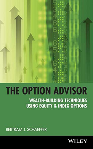 The Option Advisor: Wealth-Building Techniques Using Equity and Index Options (Wiley Trading Series)
