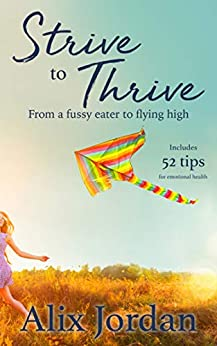Strive to Thrive: From a fussy eater to flying high by [Alix Jordan]