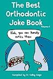 The Best Orthodontic Joke Book: Volume I