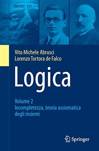 Logica: Volume 2 - Incompletezza, teoria assiomatica degli insiemi