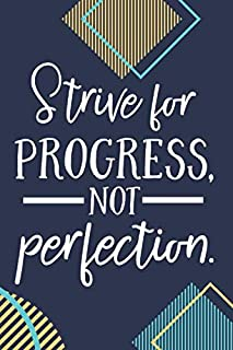 Strive For Progress, Not Perfection.: Fitness Motivation Journal Workout Log Book Exercise Planner Weight Loss Journey Diary Crossfit Cardio HIIT ... Gift For Men and Women - Inspirational Quotes