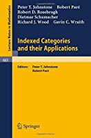 Indexed Categories and Their Applications (Lecture Notes in Mathematics) by P.I. Johnstone R. Pare R.D. Rosebrugh D. Schumacher R.J. Wood G.C. Wraith(1978-08-23)