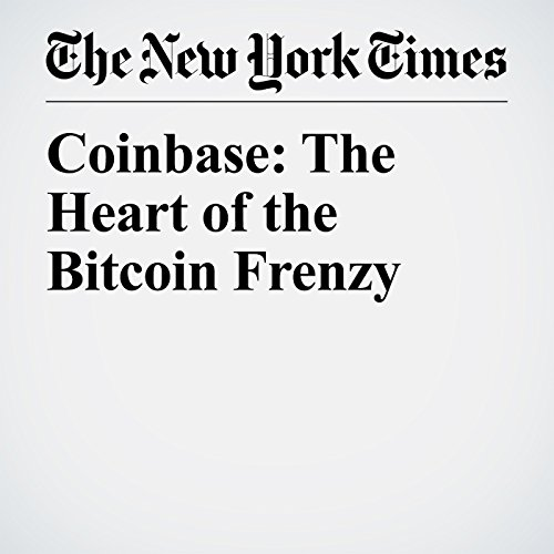 Coinbase: The Heart of the Bitcoin Frenzy copertina