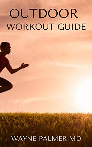 OUTDOOR WORKOUT GUIDE : The Essential Guide To Body Fitness,Body Building And Weight Loss (English Edition)