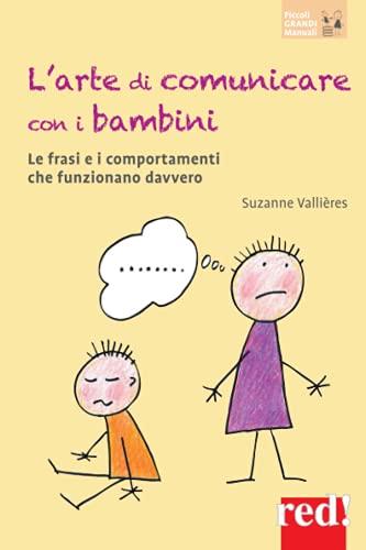 L'arte di comunicare con i bambini: Le frasi e i comportamenti che funzionano davvero