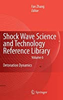 Shock Waves Science and Technology Library, Vol. 6: Detonation Dynamics (Shock Wave Science and Technology Reference Library (6))