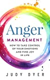 Anger Management: How to Take Control of Your Emotions and Find Joy in