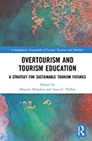 Overtourism and Tourism Education: A Strategy for Sustainable Tourism Futures (Contemporary Geographies of Leisure, Tourism and Mobility)