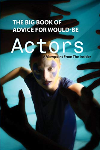 The Big Book Of Advice For Would-be Actors- A Viewpoint From The Insider: Filmmaker\'S Handbook (English Edition)