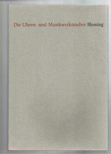 Die Uhren- und Musikwerkmacher Blessing.