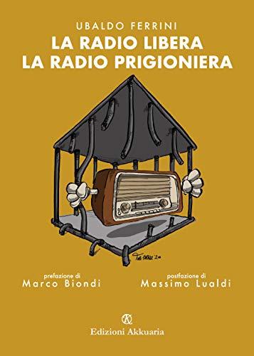 La radio libera La radio prigioniera (Italian Edition)
