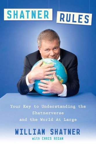 Image of Shatner Rules: Your Guide to Understanding the Shatnerverse and the World at Large