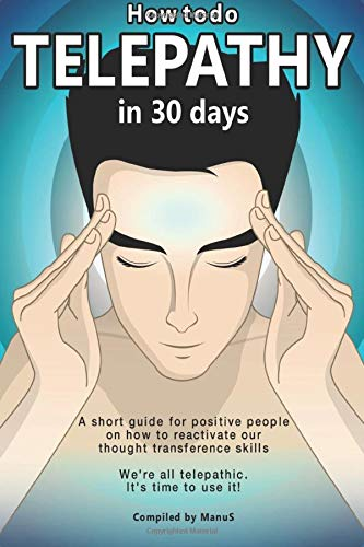 How To Do Telepathy in 30 Days. A Short Guide For Positive People On How To Reactivate Our Thought Transference Skills.: We're All Telepathic. It's Time To Use It! (Expansion Series) (Volume 1)