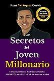LOS SECRETOS DEL JOVEN MILLONARIO: Un fascinante relato donde descubrirás los SECRETOS para TRIUNFAR sin importar tú edad