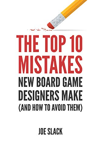 The Top 10 Mistakes New Board Game Designers Make: (and How to Avoid Them) (The Board Game Designer's Guide Book 3)