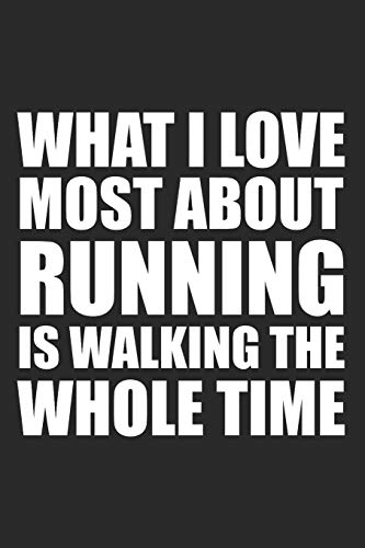 Blank Lined Journal: What I Love Most About Running Is Walking The Whole Time