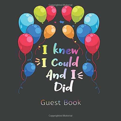 I Knew I Could And I Did Guest Book: For Graduation Celebrations And Parties