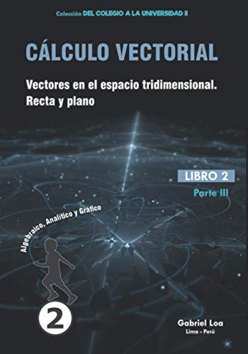 Cálculo vectorial libro 2- parte III: Vectores en el espacio tridimensional. Recta y plano