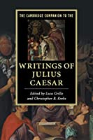 The Cambridge Companion to the Writings of Julius Caesar (Cambridge Companions to Literature)