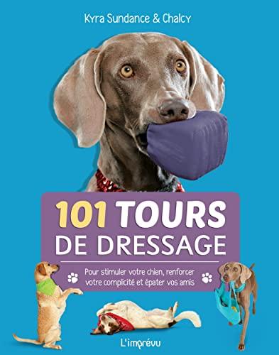 101 tours de dressage: Pour stimuler votre chien, renforcer votre complicité et épater vos amis.