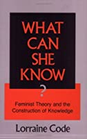 What Can She Know?: Feminist Theory and the Construction of Knowledge by Lorraine Code(1991-05-07)