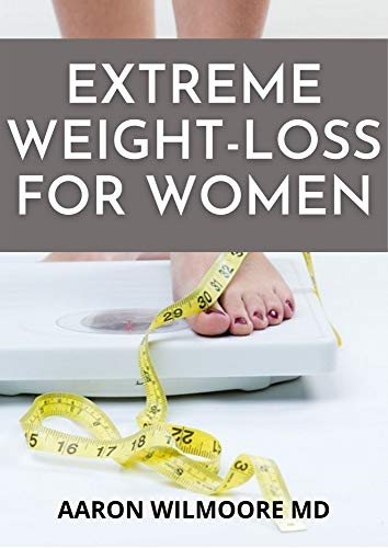 EXTREME WEIGHT-LOSS FOR WOMEN: Dietary Guide And Rapid Weight Loss Journey For Women