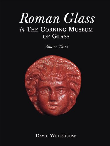 Roman Glass in the Corning Museum of Glass: Roman Glass in the Corning Museum, Volume 3 (Catalog) (Volume III)