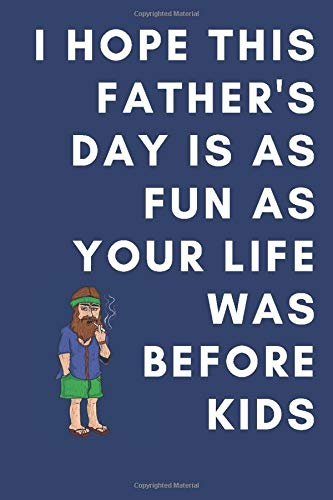 I Hope Your Father's Day Is As Fun As Your Life Was Before Kids: A Small Lined Journal or Notebook For Fathers (Card Alternative) (Hippie)