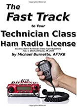 The Fast Track to Your Technician Class Ham Radio License: Covers all FCC Technician Class Exam Questions July 1, 2018 unt...