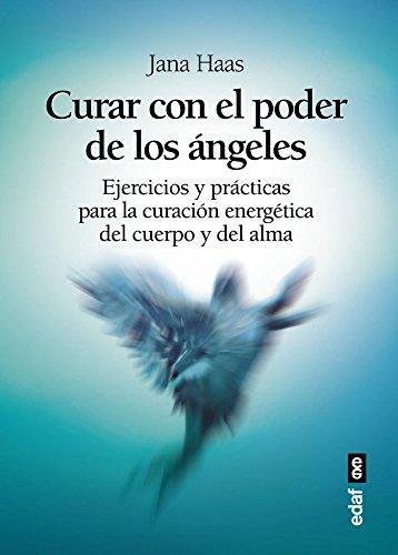 CURAR CON EL PODER DE LOS ÁNGELES. EL LIBRO DE PRÁCTICAS PARA LA CURACIÓN ENERGÉTICA DE CUERPO Y ALMA (Tabla de Esmeralda)