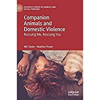 Companion Animals and Domestic Violence: Rescuing Me Rescuing You (Palgrave Studies in Animals and Social Problems)【洋書】 [並行輸入品]