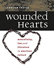 Wounded Hearts: Masculinity, Law, and Literature in American Culture