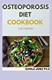 OSTEOPOROSIS DIET COOKBOOK For Starters: Amazing Guide to Prevent and Reverse Bone Loss Using Natural Remedies, Diet and Exercise Including 50+Fresh Recipes