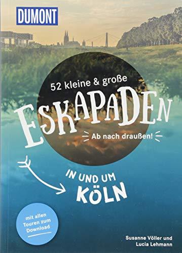 52 kleine & große Eskapaden in und um Köln: Ab nach draußen! (DuMont Eskapaden)