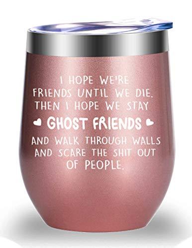 I Hope We're Friends Until We Die 12 OZ Wine Tumbler.Friendship,Best Friends Gifts.Funny Birthday Chirstmas Friendship Gifts for Women Best Friends Bestie Cup.(Rose Gold)