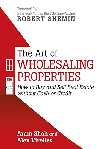 Real Estate Investing Books! - The Art Of Wholesaling Properties: How to Buy and Sell Real Estate without Cash or Credit