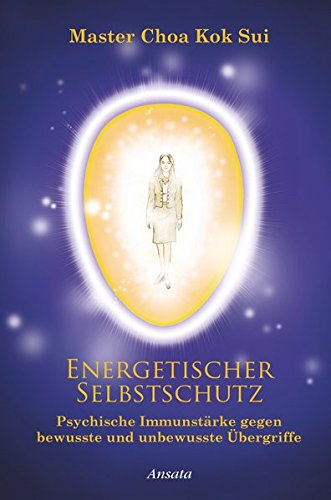 Energetischer Selbstschutz: Psychische Immunstärke gegen bewusste und unbewusste Übergriffe