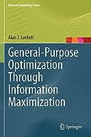 General-Purpose Optimization Through Information Maximization (Natural Computing Series)