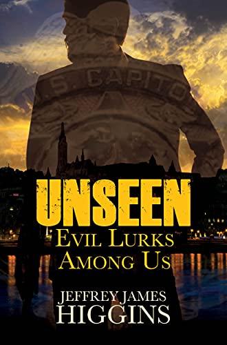 Unseen: Evil Lurks Among Us by [Jeffrey James Higgins]