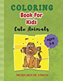 Coloring Book For Kids Cute Animals: Amazing Coloring Book with Cute Animals for Kids | Animals Coloring Pages for Boys & Girls Age 3-8, Large Simple ... power of concentration and fine motor skills.