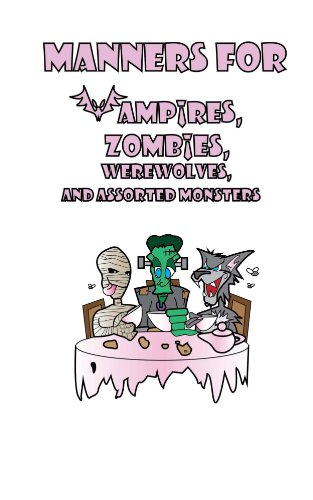 Manners for Vampires, Werewolves, Zombies and other assorted Monsters (English Edition)