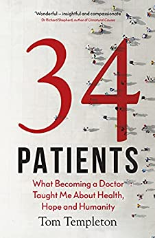 34 Patients: The profound and uplifting memoir about the patients who changed one doctor's life (English Edition) par [Tom Templeton]