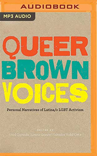 Queer Brown Voices: Personal Narratives of Latina/O Lgbt Activism