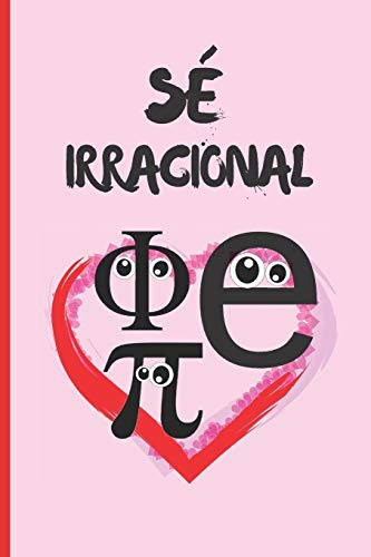"SÉ IRRACIONAL: CUADERNO 6"" X 9"" Tamaño Cuartilla. 120 Pgs. REGALO ORIGINAL. DIARIO, CUADERNO DE NOTAS, APUNTES O AGENDA."