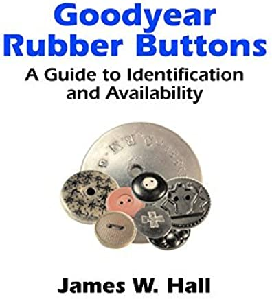 Goodyear Rubber Buttons: A Guide to Identification and Availability by James W. Hall (2016-06-17)