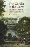 The Wonder of the North: Fountains Abbey and Studley Royal (National Trust Monographs)