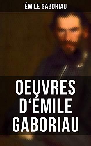 Oeuvres d'Émile Gaboriau: Les cotillons célèbres, Les gens de Bureau, Le Petit Vieux des Batignolles, La corde au cou…