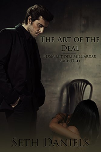 The Art of the Deal: BDSM mit dem Milliardär, Buch Drei