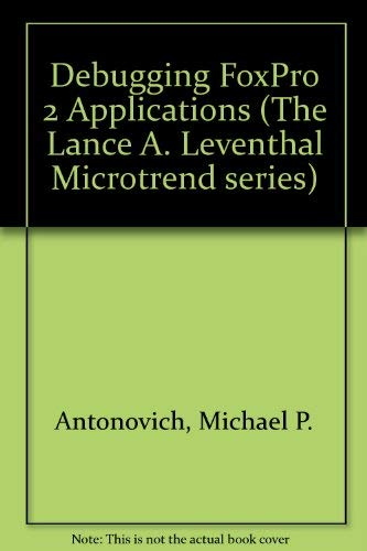 Debugging FoxPro 2 Applications (The Lance A. Leventhal Microtrend series)