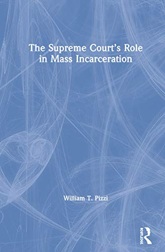 Compare Textbook Prices for The Supreme Court's Role in Mass Incarceration 1 Edition ISBN 9780367331597 by Pizzi, William T.